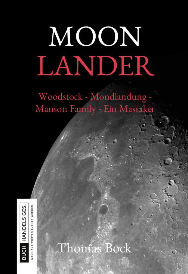 Moonlander – Woodstock – Mondlandung – Manson Family – Ein Massaker | Thomas Bock