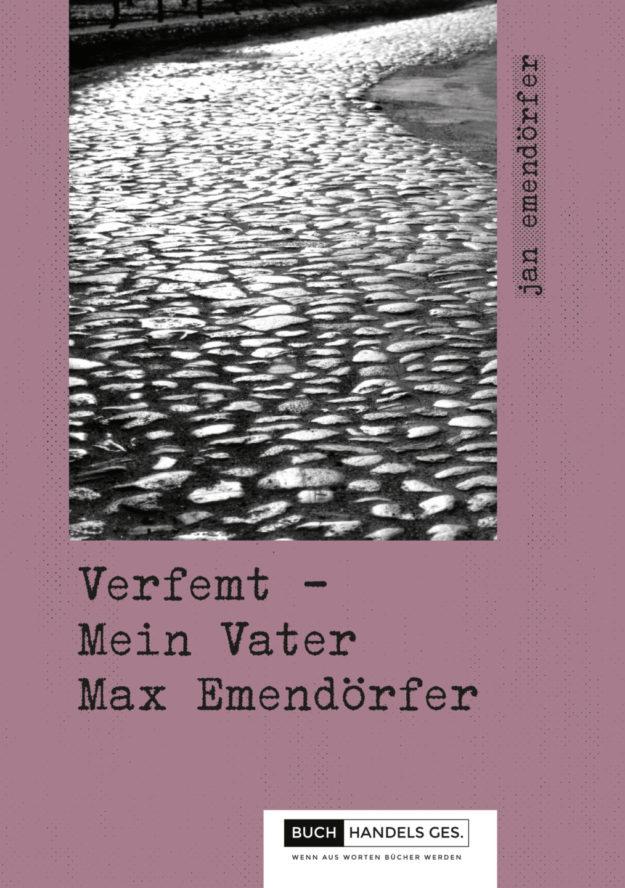 Verfemt: Mein Vater Max Emendörfer | Jan Emendörfer